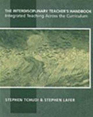 The Interdisciplinary Teacher's Handbook: Integrated Teaching Across the Curriculum 9780867093988