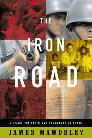 The Iron Road: A Stand for Truth and Democracy in Burma 9780865476370