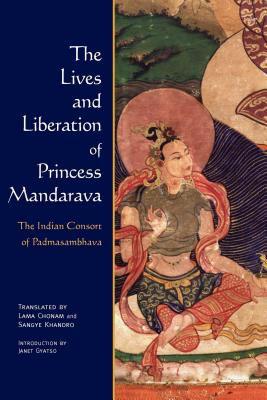 The Lives and Liberation of Princess Mandarava: The Indian Consort of Padmasambhava 9780861711444