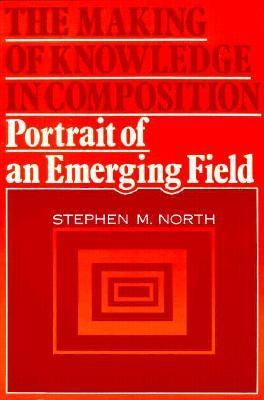 The Making of Knowledge in Composition: Portrait of an Emerging Field 9780867091519