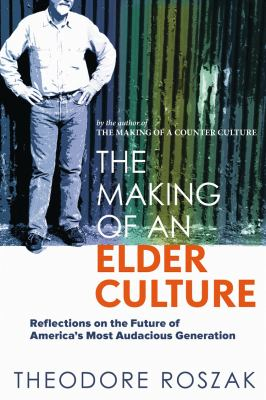 The Making of an Elder Culture: Reflections on the Future of America's Most Audacious Generation 9780865716612