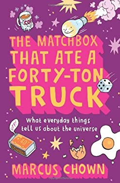 The Matchbox That Ate a Forty-Ton Truck: What Everyday Things Tell Us about the Universe 9780865479227