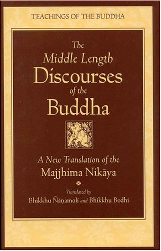 The Middle Length Discourses of the Buddha: A Translation of the Majjhima Nikaya 9780861710720