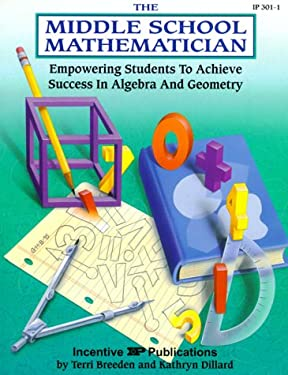 The Middle School Mathematician: Empowering Students to Achieve Success in Algebra and Geometry 9780865303300