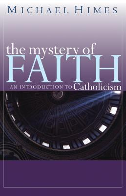 The Mystery of Faith: An Introduction to Catholicism 9780867165791