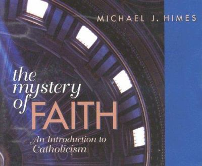 The Mystery of Faith: An Introduction to Catholicism 9780867166514