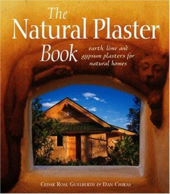 The Natural Plaster Book: Earth, Lime and Gypsum Plasters for Natural Homes 9780865714496