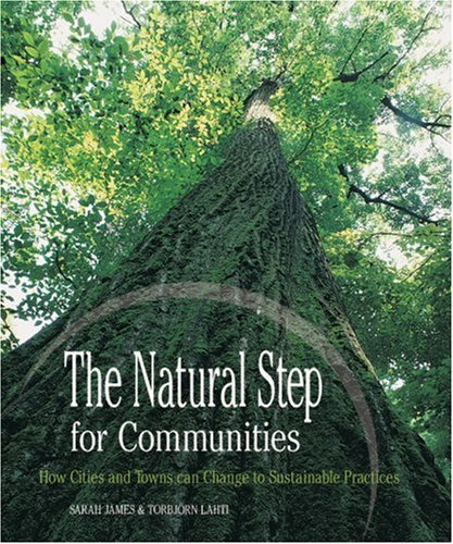 The Natural Step for Communities: How Cities and Towns Can Change to Sustainable Practices 9780865714915