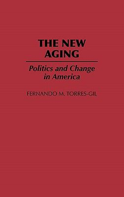 The New Aging: Politics and Change in America 9780865690356