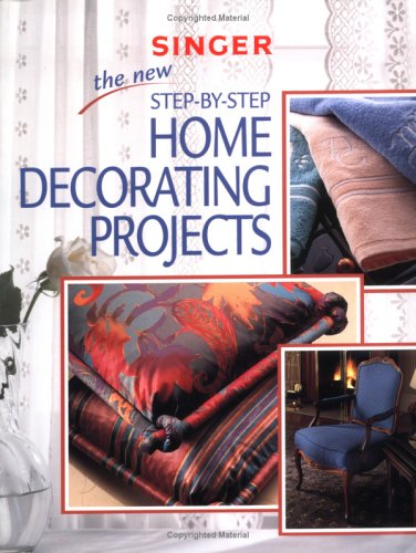 The New Step-By-Step Home Decorating Projects 9780865735422