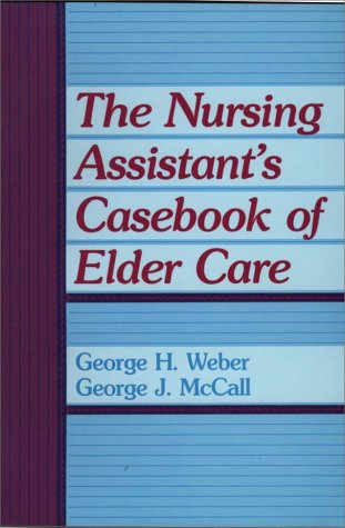 The Nursing Assistant's Casebook of Elder Care 9780865691667