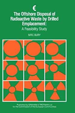 The Offshore Disposal of Radioactive Waste by Drilled Emplacement: A Feasibility Study 9780860107088