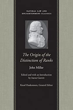 The Origin of the Distinction of Ranks: Or, an Inquiry Into the Circumstances Which Give Rise to Influence and Authority, in the Different Members of 9780865974777