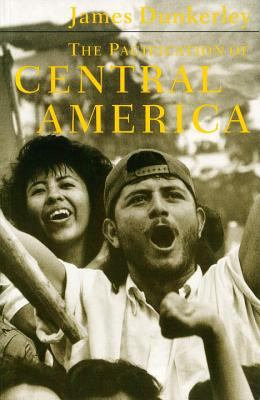 The Pacification of Central America: Political Change in the Isthmus, 1987-1993 9780860916482