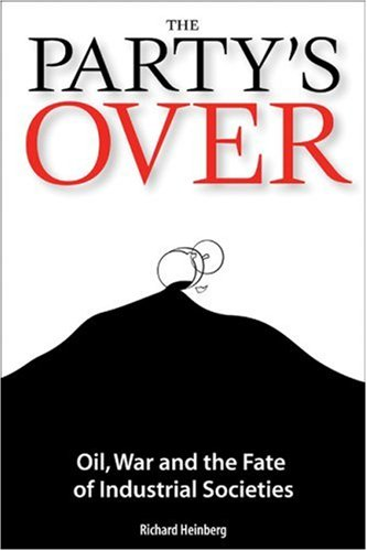 The Party's Over: Oil, War, and the Fate of Industrial Societies 9780865714823