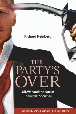 The Party's Over: Oil, War and the Fate of Industrial Societies 9780865715295