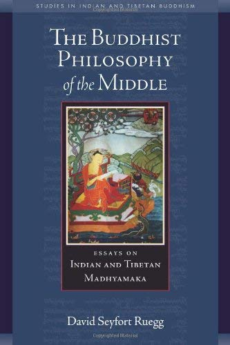 The Buddhist Philosophy of the Middle: Essays on Indian and Tibetan Madhyamaka 9780861715909