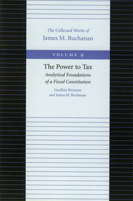 The Power to Tax: Analytical Foundations of Fiscal Constitution 9780865972292