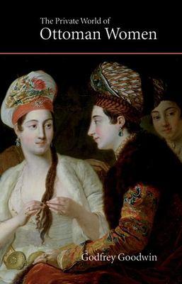 The Private World of Ottoman Women 9780863567452