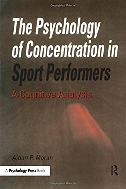The Psychology of Concentration in Sport Performers: A Cognitive Analysis 9780863774430
