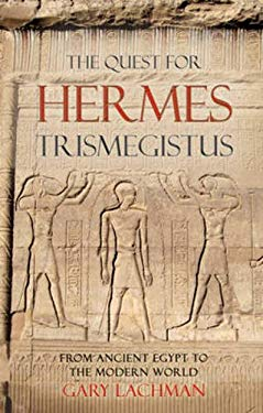 The Quest for Hermes Trismegistus: From Ancient Egypt to the Modern World 9780863157981