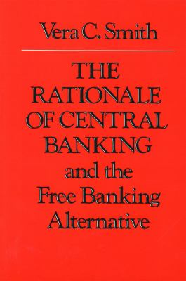 The Rationale of Central Banking and the Free Banking Alternative 9780865970878