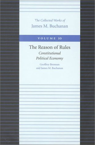 The Reason of Rules: Constitutional Political Economy 9780865972322