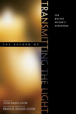 The Record of Transmitting the Light: Zen Master Keizan's Denkoroku 9780861713301