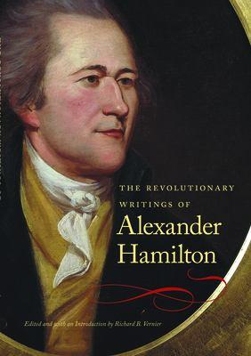 The Revolutionary Writings of Alexander Hamilton 9780865977051