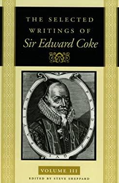 The Selected Writings of Sir Edward Coke Vol 3 PB 9780865974418