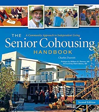 The Senior Cohousing Handbook: A Community Approach to Independent Living 9780865716117