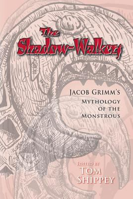 The Shadow-Walkers: Jacob Grimm's Mythology of the Monstrous 9780866983341