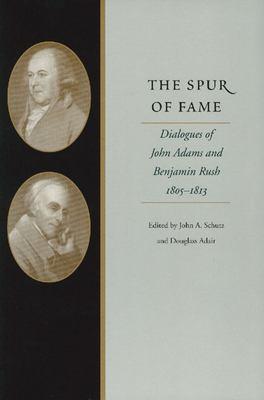 The Spur of Fame: Dialogues of John Adams and Benjamin Rush, 1805-1813 9780865972872