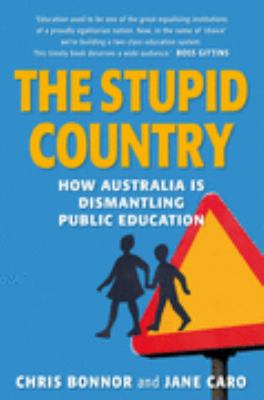 The Stupid Country: How Australia Is Dismantling Public Education 9780868408064