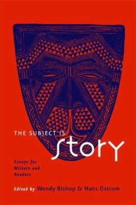 The Subject Is Story: Essays for Writers and Readers 9780867095340