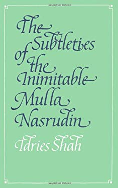 The Subtleties of the Inimitable Mulla Nasrudin 9780863040214