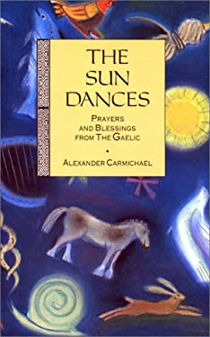 The Sun Dances: Prayers and Blessings from the Gaelic 9780863155031