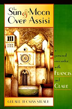 The Sun & Moon Over Assisi: A Personal Encounter with Francis & Clare 9780867163933