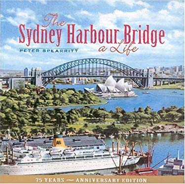 The Sydney Harbour Bridge: A Life 9780868409252