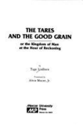 The Tares and the Good Grain or the Kingdom of Man at the Hour of Reckoning 9780865540798