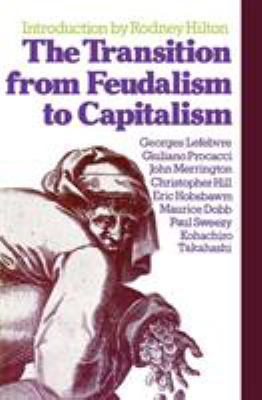 The Transition from Feudalism to Capitalism 9780860917014