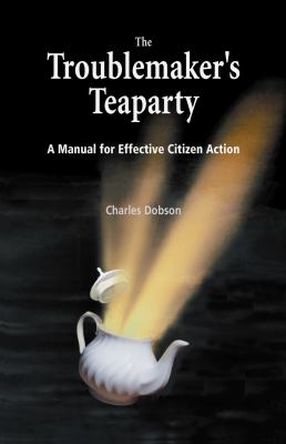 The Troublemaker's Teaparty: A Manual for Effective Citizen Action 9780865714892