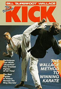 The Ultimate Kick: The Wallace Method of Winning Karate 9780865680883