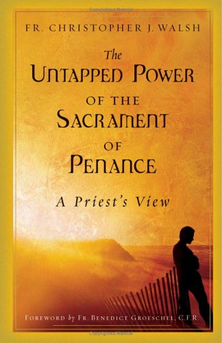 The Untapped Power of the Sacrament of Penance: A Priest's View 9780867166583