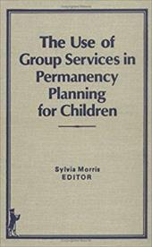 The Use of Group Services in Permanency Planning for Children 3807692