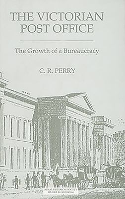 The Victorian Post Office: The Growth of a Bureaucracy 9780861932207