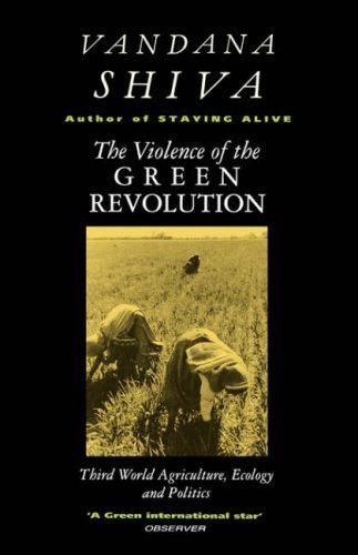 The Violence of Green Revolution: Third World Agriculture, Ecology and Politics 9780862329655
