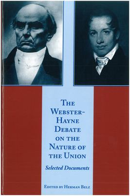 The Webster-Hayne Debate on the Nature of the Union: Selected Documents 9780865972728