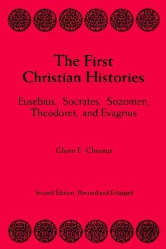 The first Christian histories: Eusebius, Socrates, Sozomen, Theodoret, and Evagrius