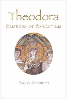 Theodora: Empress of Byzantium 9780865652378